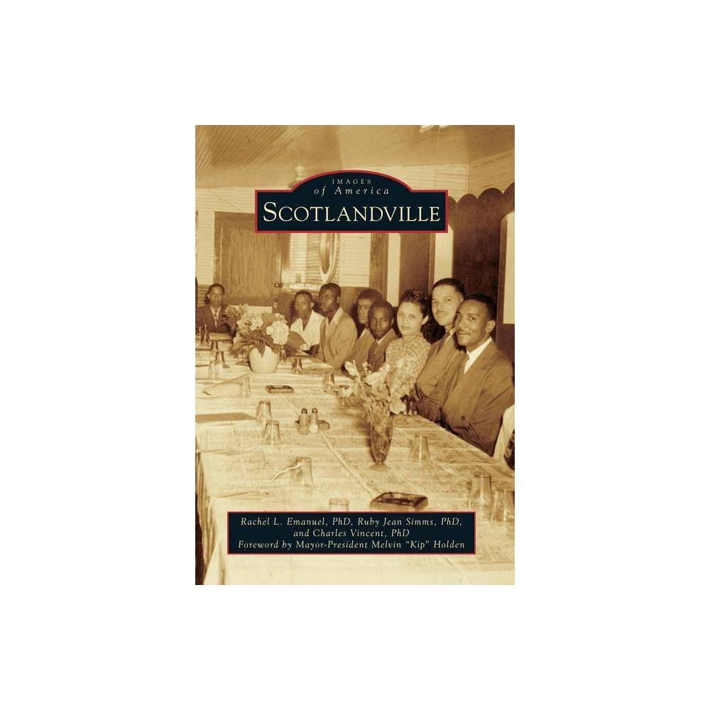Scotlandville Images Of America By Rachel L Emanuel Phd Ruby Jean Simms Phd Charles Vincent Phd Paperback
