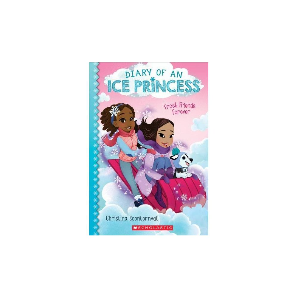 Frost Friends Forever - (Diary of an Ice Princess) by Christina Soontornvat (Paperback)