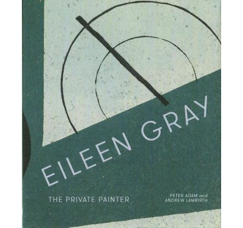 Eileen Gray : The Private Painter (Hardcover) (Peter Adam & Andrew Lambirth) - image 1 of 1