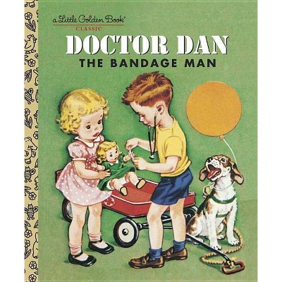 Doctor Dan the Bandage Man - (Little Golden Book Classics)by Helen Gaspard (Hardcover)