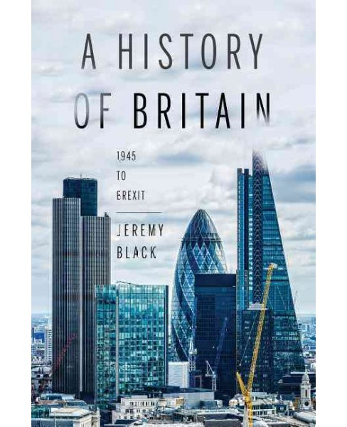 History of Britain : 1945 to Brexit -  by Jeremy Black (Paperback) - image 1 of 1
