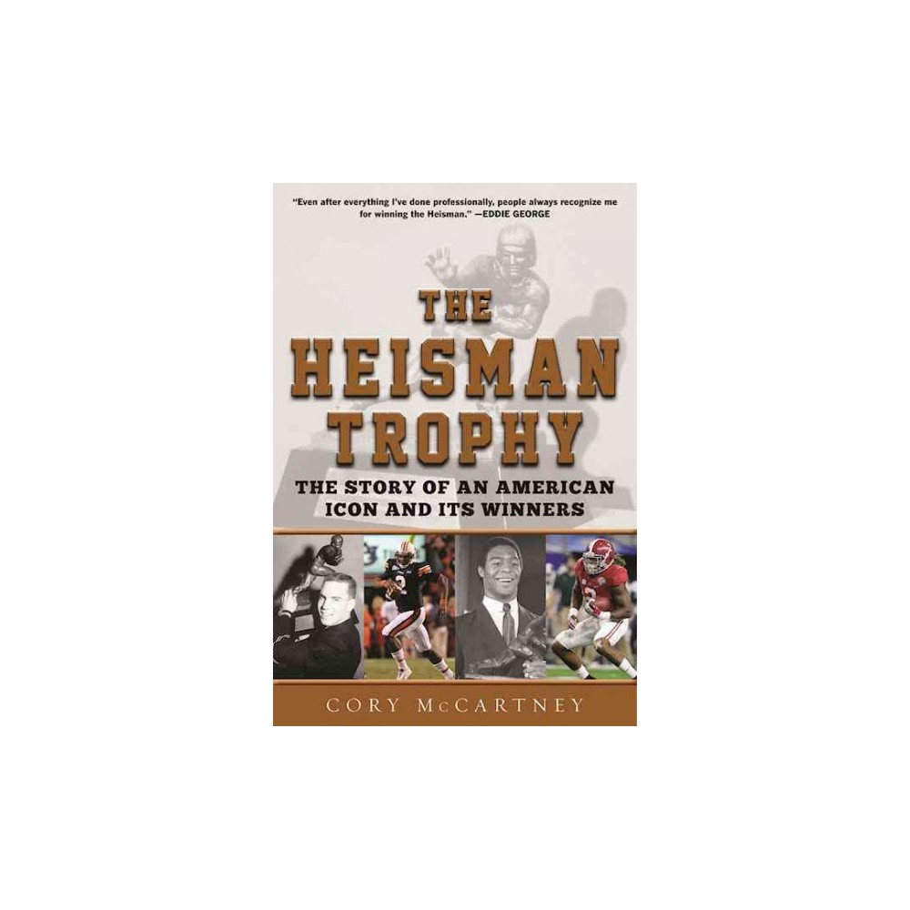 Heisman Trophy : The Story of an American Icon and Its Winners (Hardcover) (Cory Mccartney)
