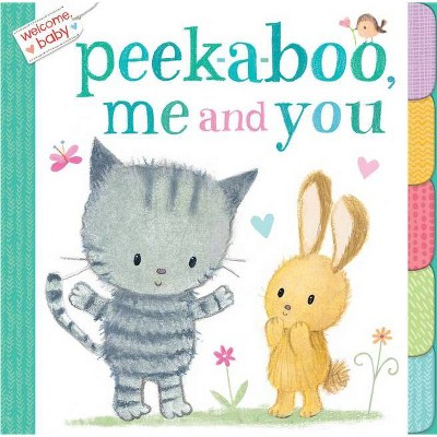 Welcome, Baby: Peek-A-Boo, Me and You - by Dubravka Kolanovic (Board Book)