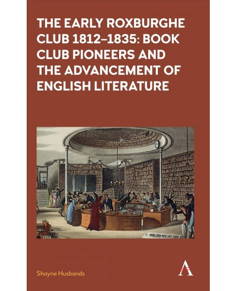 Early Roxburghe Club 1812-1835 : Book Club Pioneers and the Advancement of English Literature - image 1 of 1