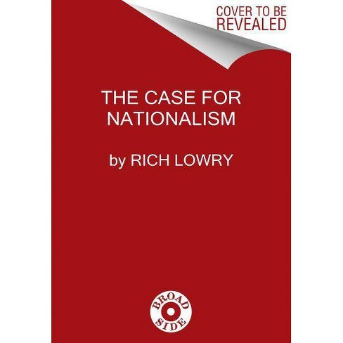 The Case for Nationalism - by  Rich Lowry (Hardcover) - image 1 of 1
