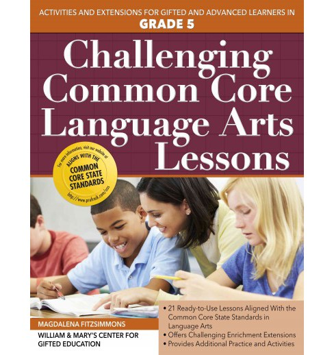 Challenging Common Core Language Arts Lessons, Grade 5 : Activities and Extensions for Gifted and - image 1 of 1