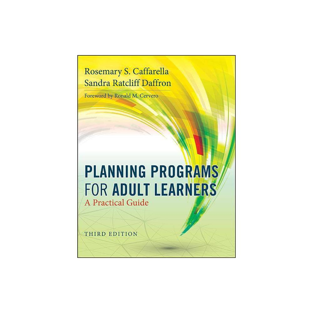 Planning Programs For Adult Learners 3rd Edition By Rosemary S Caffarella Sandra Ratcliff Daffron Paperback
