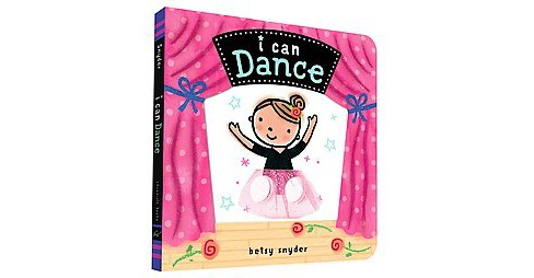 I Can Dance (Hardcover) (Betsy Snyder) - image 1 of 1