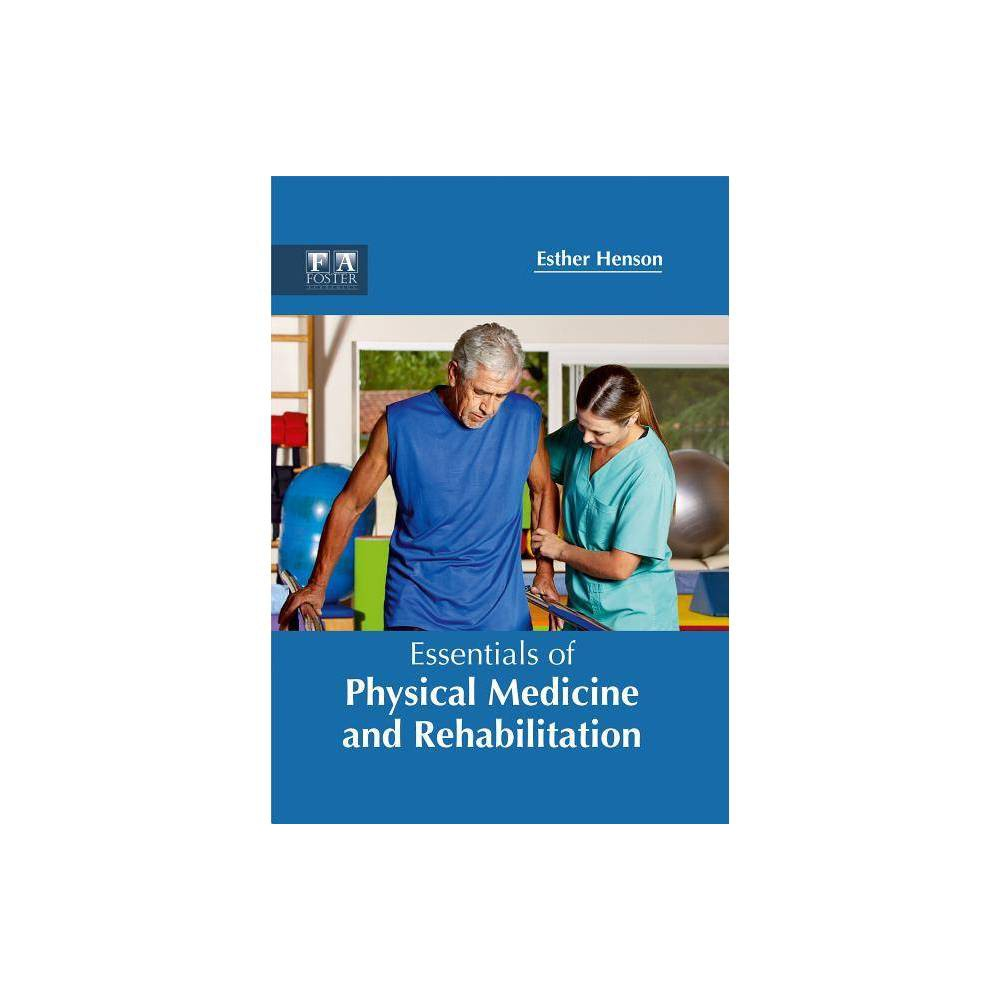 Essentials of Physical Medicine and Rehabilitation - (Hardcover)