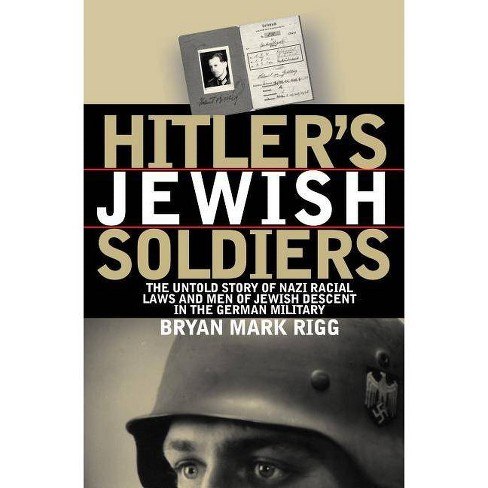 Hitler's Jewish Soldiers - (Modern War Studies (Paperback)) by  Bryan Mark Rigg (Paperback) - image 1 of 1
