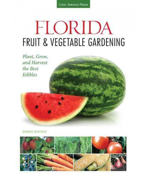 Florida Fruit & Vegetable Gardening : Plant, Grow, and Harvest the Best Edibles (Paperback) (Robert - image 1 of 1