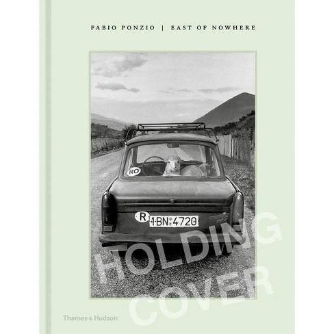 East of Nowhere - by  Fabio Ponzio (Hardcover) - image 1 of 1