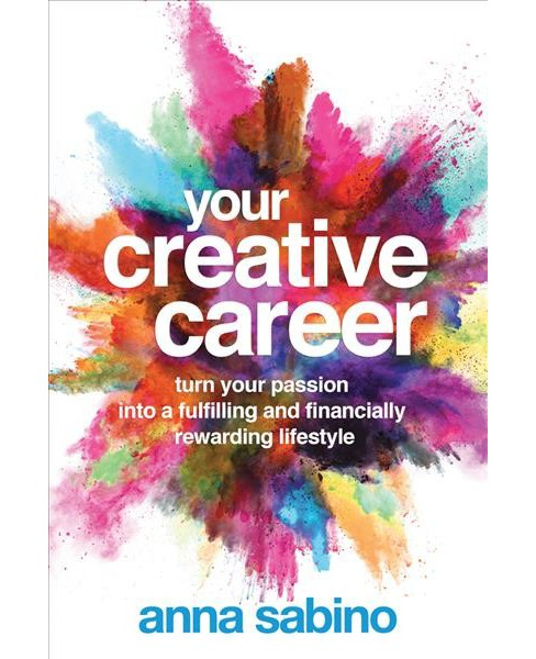 Your Creative Career : Turn Your Passion into a Fulfilling and Financially Rewarding Lifestyle - image 1 of 1