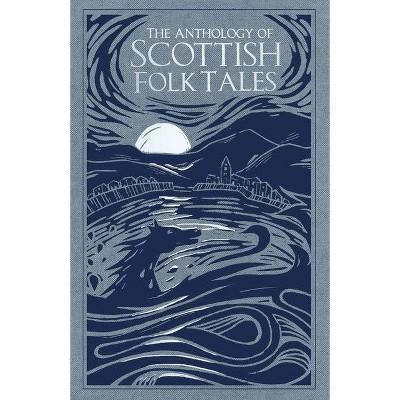 The Anthology of Scottish Folk Tales - (Hardcover)