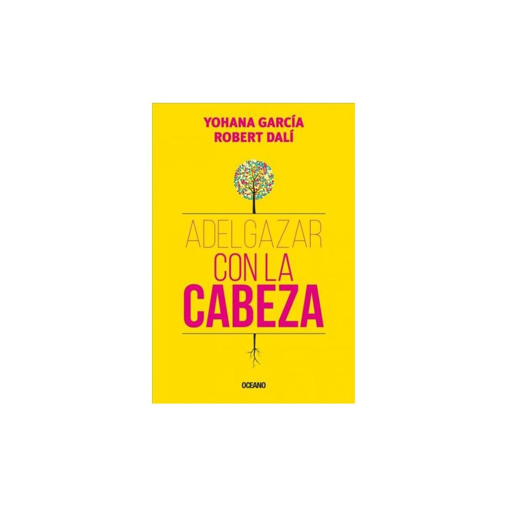 Adelgazar con la cabeza / Lose weight with your head - by Yohana García & Robert Dali (Paperback)