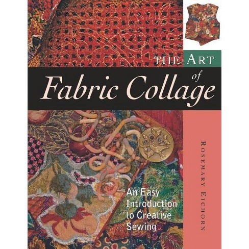 The Art of Fabric Collage - by  Rosemary Eichorn (Paperback) - image 1 of 1