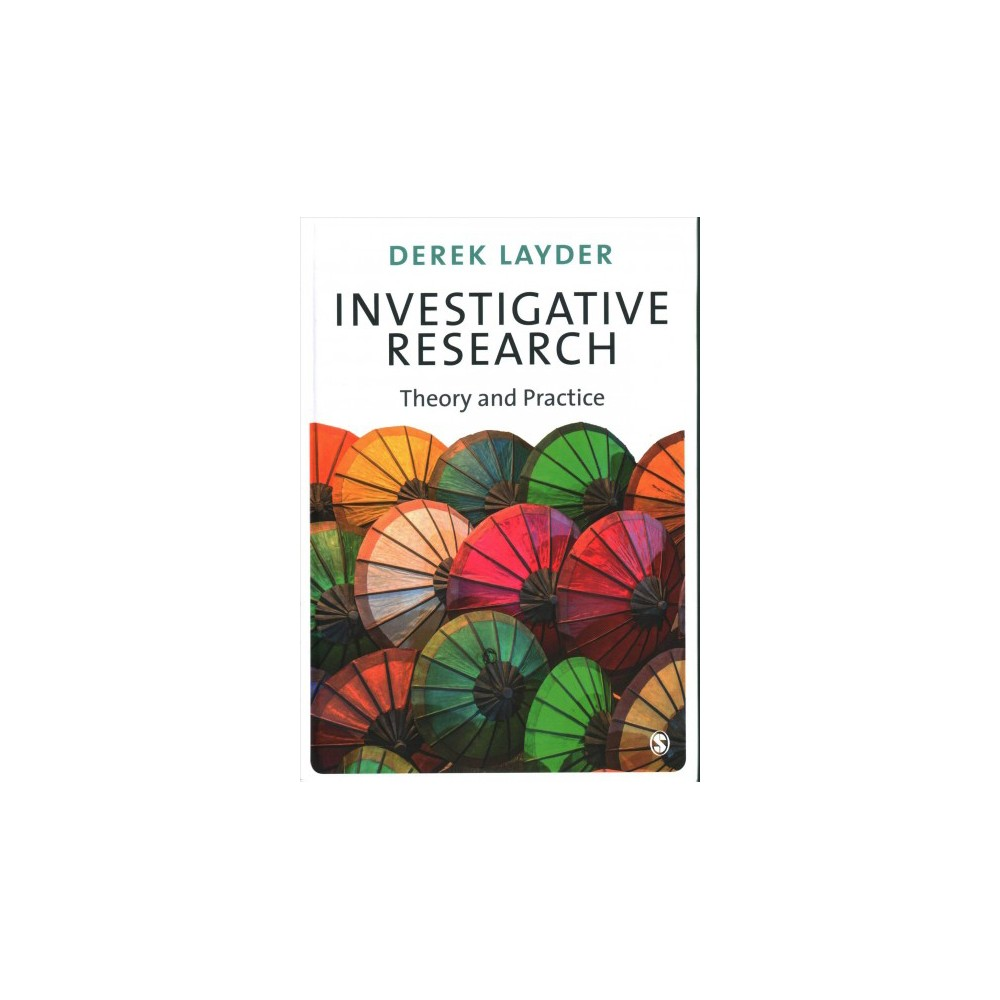 Investigative Research : Theory and Practice - by Derek Layder (Hardcover)