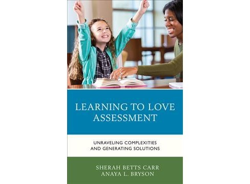 Learning to Love Assessment : Unraveling Complexities and Generating Solutions (Hardcover) (Sherah Betts - image 1 of 1