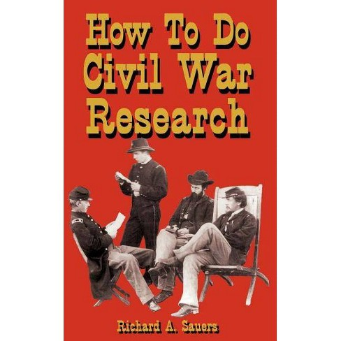 How to Research the American Civil War - by  Richard Allen Sauers (Paperback) - image 1 of 1