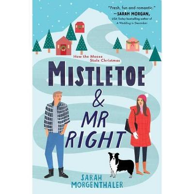 Mistletoe and Mr. Right - (Moose Springs, Alaska) by  Sarah Morgenthaler (Paperback)