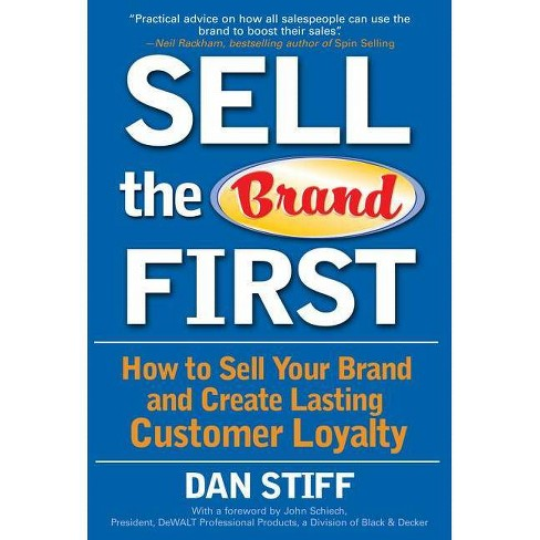 Sell the Brand First: How to Sell Your Brand and Create Lasting Customer Loyalty - by  Dan Stiff - image 1 of 1