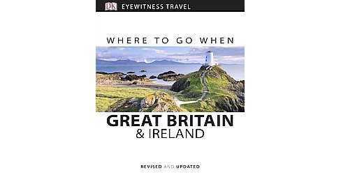 Dk Eyewitness Where to Go When Great Britain & Ireland (Revised / Updated) (Paperback) - image 1 of 1
