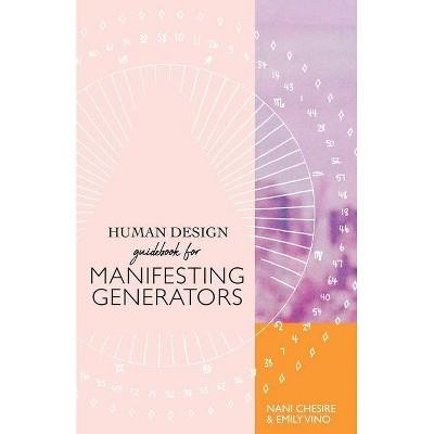 Human Design Guidebook for Manifesting Generators - (Human Design Illustrated Guidebook) by  Nani Chesire & Emily Vino (Paperback)