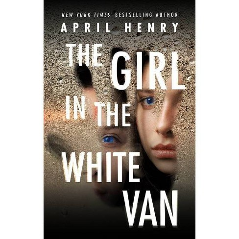 The Girl in the White Van - by  April Henry (Paperback) - image 1 of 1