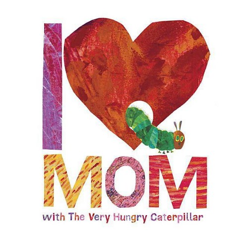 I Love Mom With the Very Hungry Caterpillar (Eric Carle) (Board Book) - image 1 of 1
