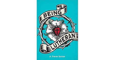 Being Lutheran (Paperback) (A. Trevor Sutton) - image 1 of 1