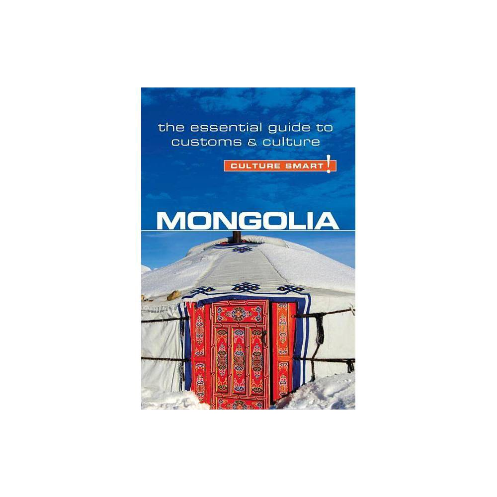 Mongolia - Culture Smart! Volume 68 - (Culture Smart! The Essential Guide to Customs & Culture) by Alan Sanders (Paperback)