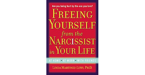 Freeing Yourself from the Narcissist in Your Life (Paperback) (Linda Martinez-lewi) - image 1 of 1