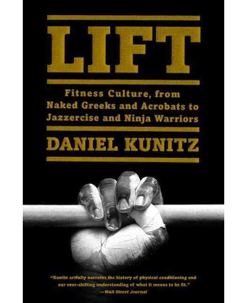 Lift : Fitness Culture, from Naked Greeks and Acrobats to Jazzercise and Ninja Warriors (Reprint) - image 1 of 1
