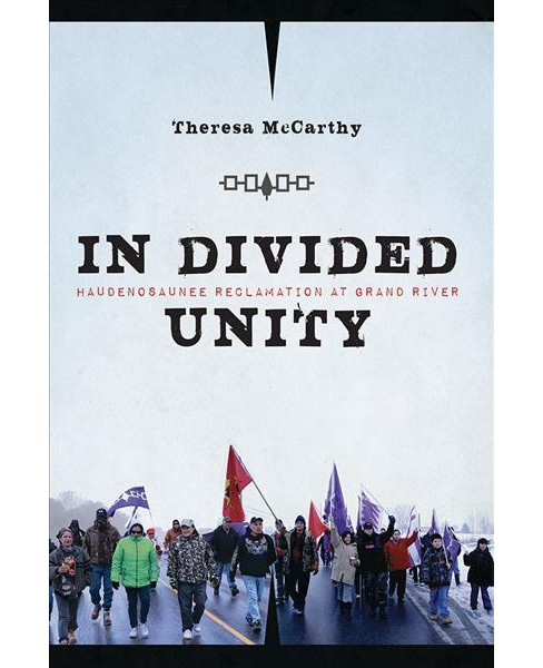 In Divided Unity : Haudenosaunee Reclamation at Grand River -  Reprint by Theresa McCarthy (Paperback) - image 1 of 1