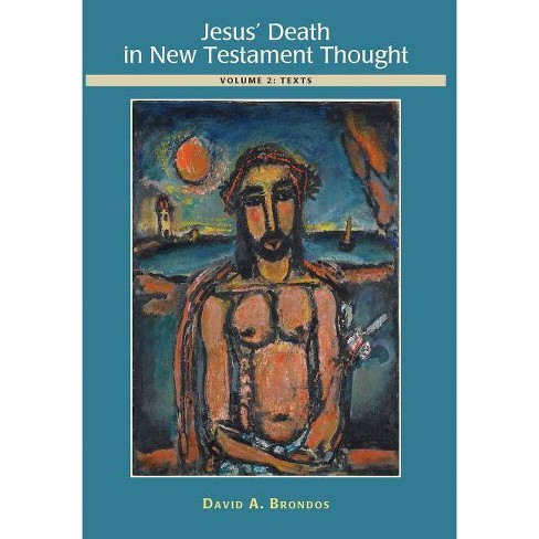 Jesus' Death in New Testament Thought - by  David a Brondos (Hardcover) - image 1 of 1