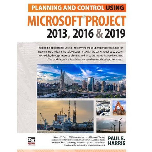 Planning and Control Using Microsoft Project 2013, 2016 & 2019 - by Paul E  Harris (Paperback)