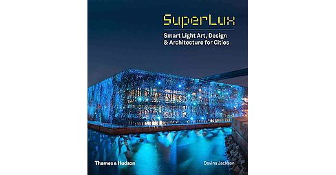 SuperLux : Smart Light Art, Design and Architecture for Cities (Hardcover) - image 1 of 1