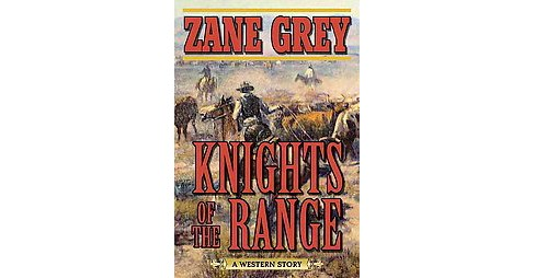 Knights of the Range : A Western Story (Reprint) (Paperback) (Zane Grey) - image 1 of 1
