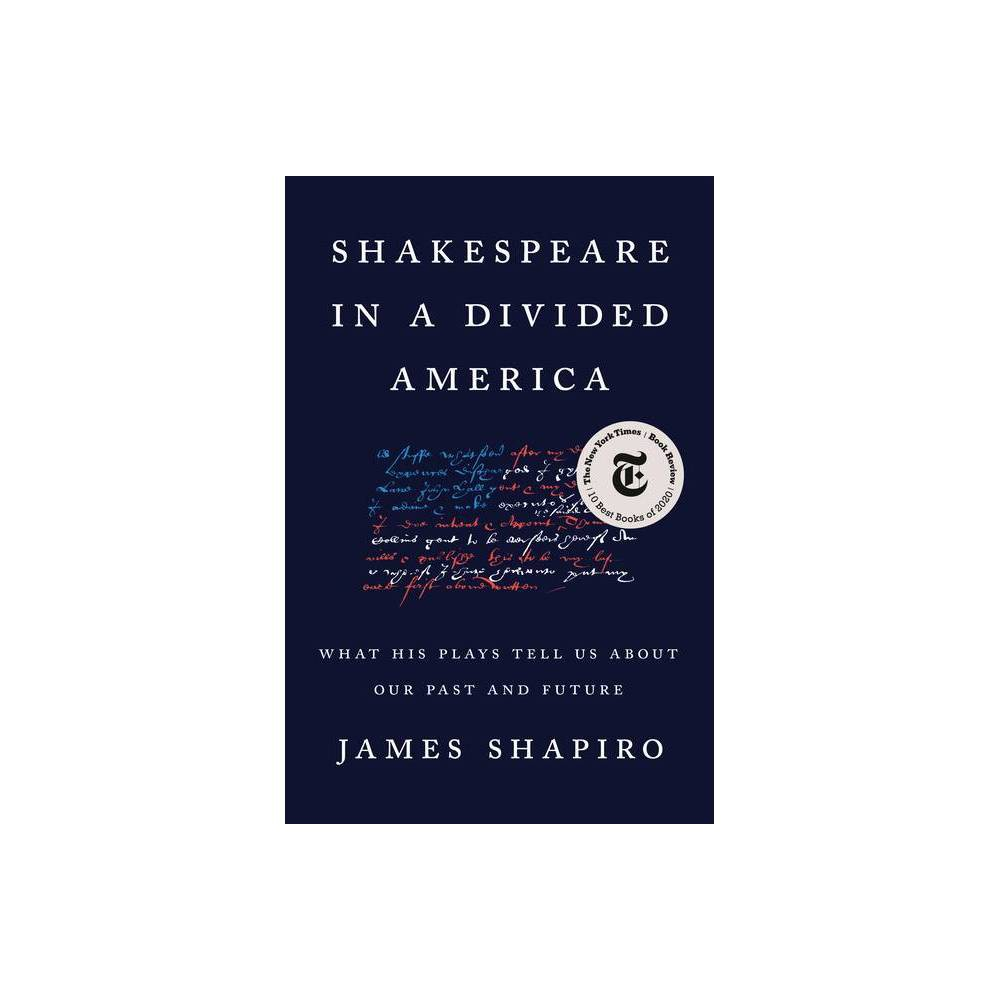 Shakespeare In A Divided America By James Shapiro Hardcover