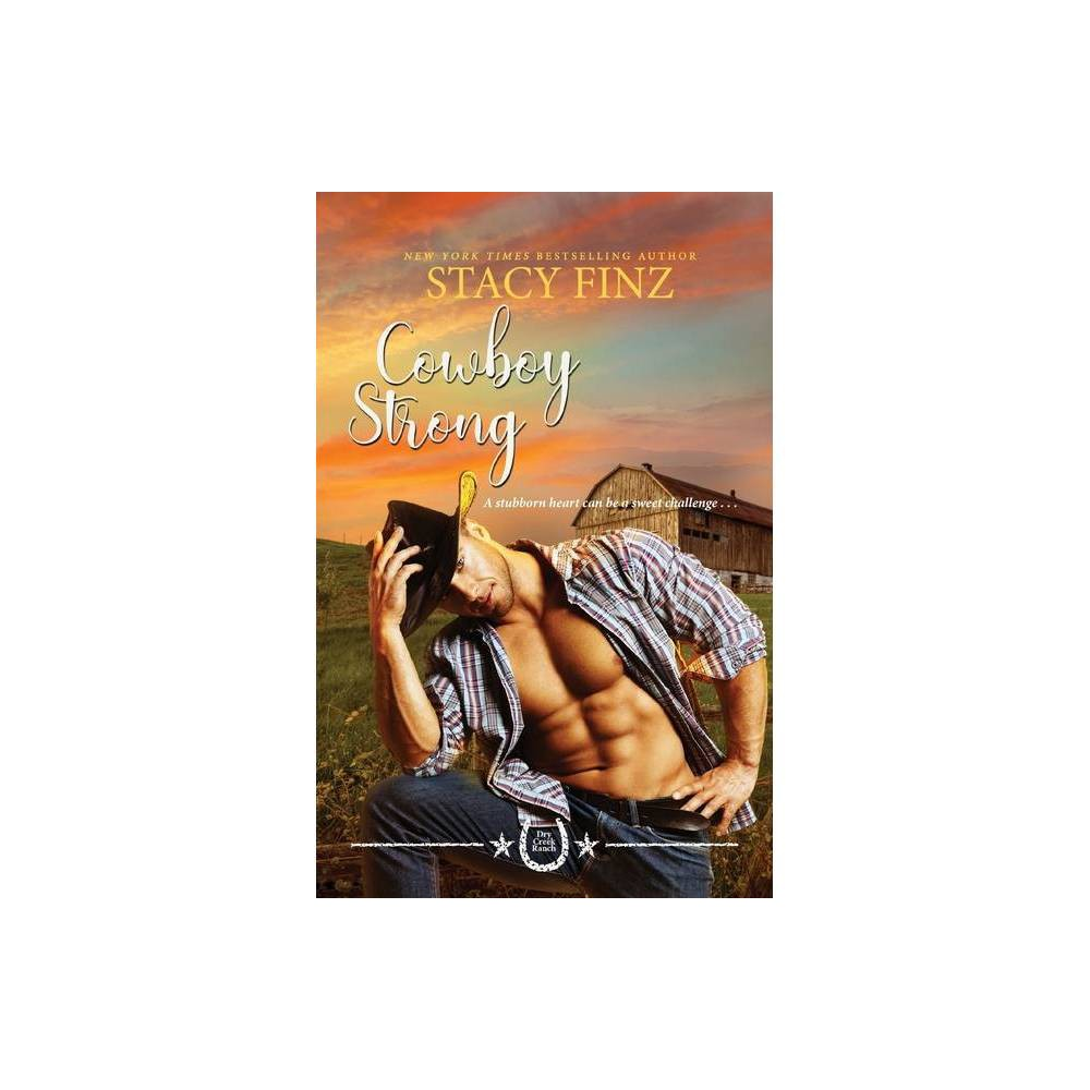 Cowboy Strong Dry Creek Ranch By Stacy Finz Paperback