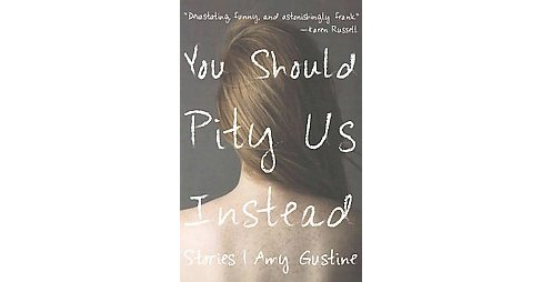 You Should Pity Us Instead : Stories (Paperback) (Amy Gustine) - image 1 of 1