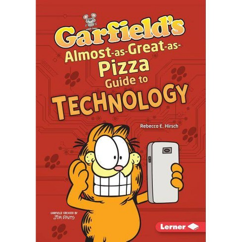 Garfield's (R) Almost-As-Great-As-Pizza Guide to Technology - by  Rebecca E Hirsch (Hardcover) - image 1 of 1