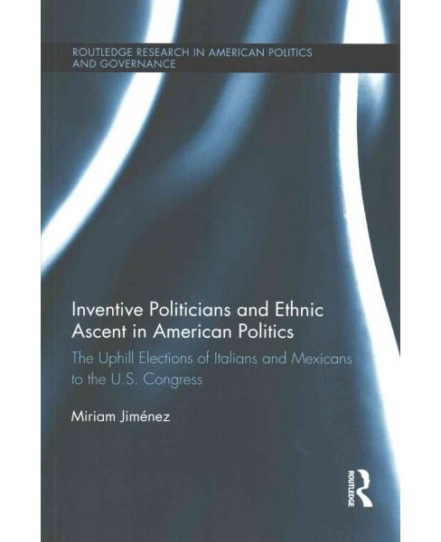 Inventive Politicians and Ethnic Ascent in American Politics : The Uphill Elections of Italians and - image 1 of 1
