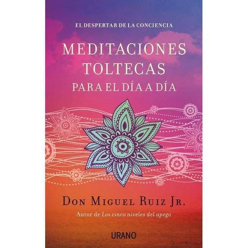 Meditaciones Toltecas Para El Dia a Dia - by  Miguel Ruiz Jr & Miguel Ruiz (Paperback) - image 1 of 1