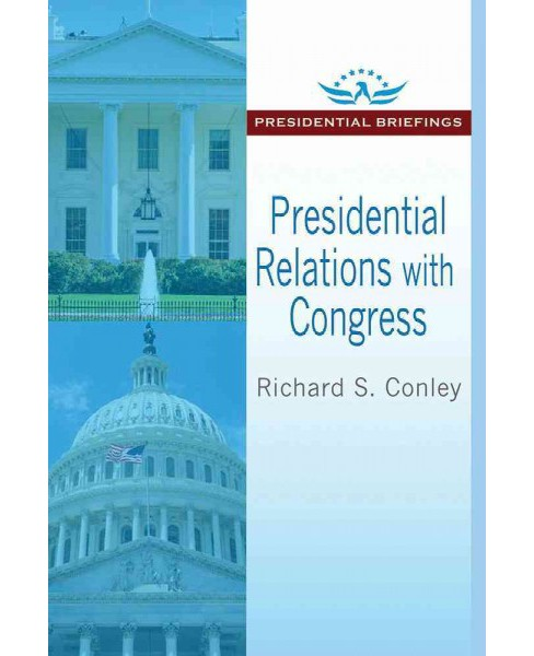 Presidential Relations with Congress (Paperback) (Richard S. Conley) - image 1 of 1