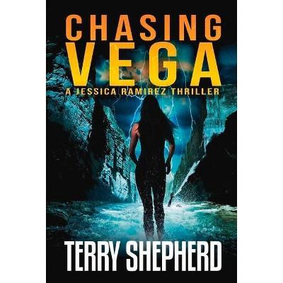 Chasing Vega, Volume 1 - (The Jessica Ramirez Thrillers) by  Terry Shepherd (Hardcover)