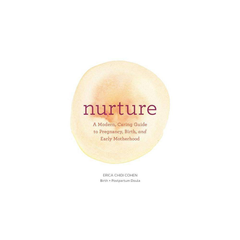 ISBN 9781452152639 product image for Nurture: A Modern Guide to Pregnancy, Birth, Early Motherhood--And Trusting Your | upcitemdb.com