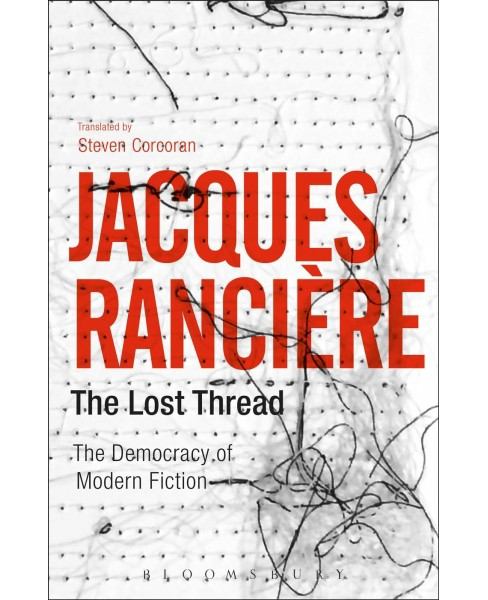 Lost Thread : The Democracy of Modern Fiction (Paperback) (Jacques Ranciu00e8re) - image 1 of 1