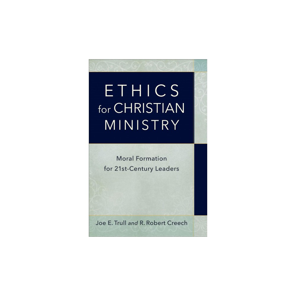 Ethics for Christian Ministry : Moral Formation for Twenty-First-Century Leaders (Paperback) (Joe E.