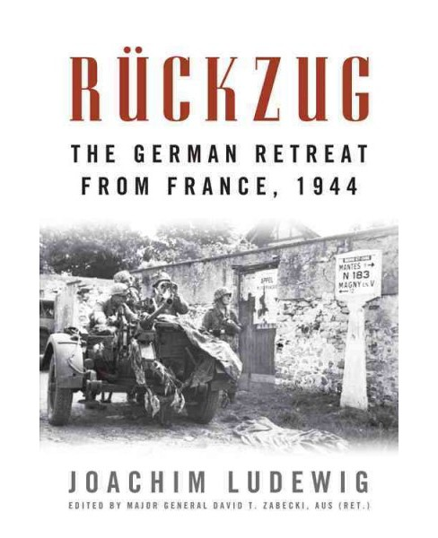 Rückzug : The German Retreat from France, 1944 (Reprint) (Paperback) (Joachim Ludewig) - image 1 of 1